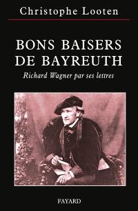 Bons baisers de Bayreuth : Richard Wagner par ses lettres