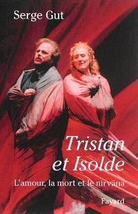 Tristan et Isolde : l'amour, la mort et le Nirvâna