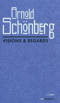Arnold Schönberg : visions & regards