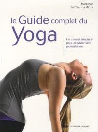 Le guide complet du yoga : un manuel structuré pour un savoir-faire professionnel
