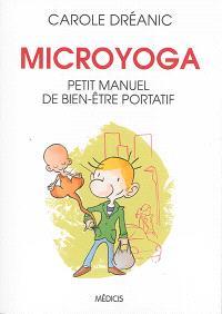 Microyoga : petit manuel de bien-être portatif