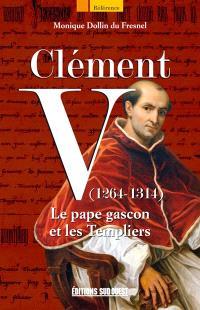 Clément V, 1264-1314 : le pape gascon et les Templiers
