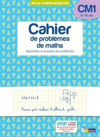Cahier de problèmes de maths, CM1, 9-10 ans : apprendre à résoudre des problèmes
