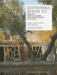 Sustainable design III : vers une nouvelle éthique pour l'architecture et la ville