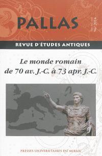 Pallas. n° 96, Le monde romain de 70 av. J.-C. à 73 apr. J.-C. : actes du colloque de la SOPHAU (Tours, 13-14 juin 2014)