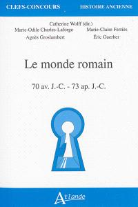 Le monde romain : 70 av. J.-C.-73 apr. J.-C.