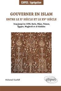 Gouverner en islam entre le Xe siècle et le XVe siècle : Iraq jusqu'en 1258, Syrie, Hijaz, Yémen, Egypte, Maghreb et al-Andalus