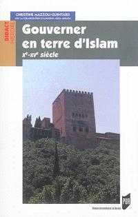 Gouverner en terre d'islam : Xe-XVe siècles