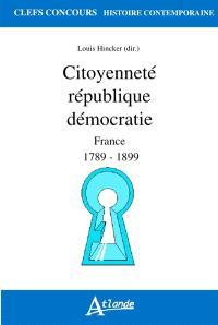 Citoyenneté, république, démocratie : France : 1789-1899