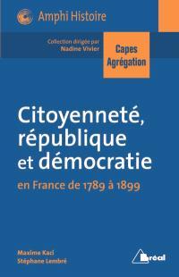 Citoyenneté, république, démocratie : en France de 1789 à 1899