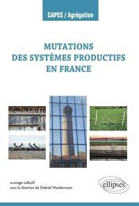 Mutations des systèmes productifs en France : manuel et dissertations corrigées : CAPES, Agreg