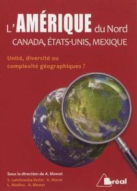 L'Amérique du Nord : Canada, Etats-Unis, Mexique : unité, diversité ou complexité géographiques ?