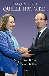 Quelle histoire ! : Ségolène Royal et François Hollande