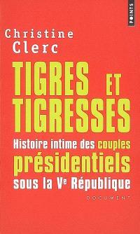 Tigres et tigresses : histoire intime des couples présidentiels sous la Ve République : document