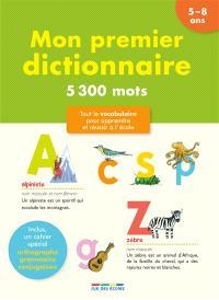 Mon premier dictionnaire, 5-8 ans : 5300 mots : tout le vocabulaire pour apprendre et réussir à l'école