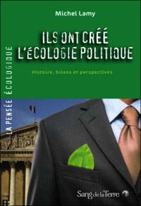 Ils ont créé l'écologie politique : histoire, bilans et perspectives
