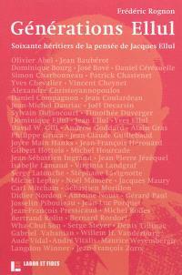 Générations Ellul : soixante héritiers de la pensée de Jacques Ellul