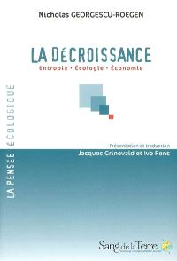 La décroissance : entropie, écologie, économie