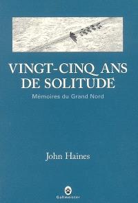 Vingt-cinq ans de solitude : mémoires du Grand Nord