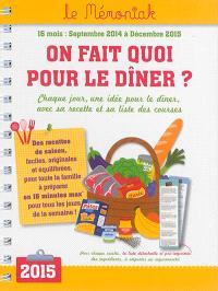 On fait quoi pour le dîner ? : 16 mois, septembre 2014 à décembre 2015 : chaque jour une idée pour le dîner, avec sa recette et sa liste des courses