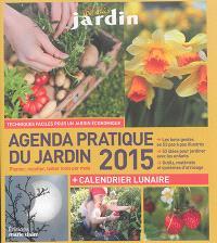 Agenda pratique du jardin 2015 : planter, récolter, tailler mois par mois : + calendrier lunaire