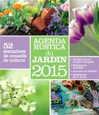 Agenda Rustica du jardin 2015 : 52 semaines de conseils de culture