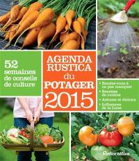 Agenda Rustica du potager 2015 : 52 semaines de conseils de culture