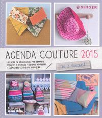 Agenda couture 2015 : do it yourself : une idée de réalisation par semaine, conseils & astuces + bonnes adresses + événements à ne pas manquer...