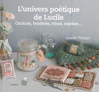 L'univers poétique de Lucile : couture, broderie, tricot, crochet...