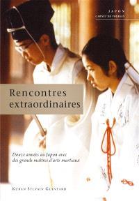 Rencontres extraordinaires : douze années parmi les grands maîtres d'arts martiaux : Japon, carnet de voyages