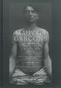 Mauvais garçons : portraits de tatoués, 1890-1930 = Tatooed underworld : a portrait gallery