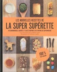 Les nouvelles recettes de la super supérette : 40 gourmandises sucrées et salées inspirées des rayons du supermarché