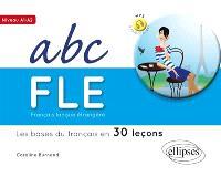 ABC FLE : français langue étrangère : les bases du français en 30 leçons, niveau A1-A2