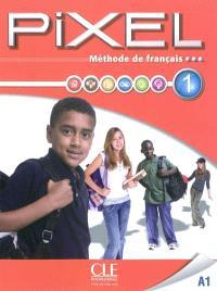 Pixel 1 A1 : méthode de français : livre de l'élève