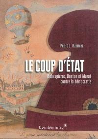 Le coup d'Etat : Robespierre, Danton et Marat contre le premier parlement élu au suffrage universel masculin