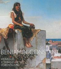 Benjamin-Constant, 1845-1902 : merveilles et mirages de l'orientalisme : exposition, Toulouse, Musée des Augustins, du 4 octobre 2014 au 4 janvier 2015