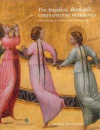 Fra Angelico, Botticelli... : chefs-d'oeuvre retrouvés
