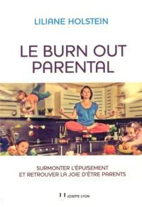 Le burn-out parental : surmonter l'épuisement et retrouver la joie d'être parents