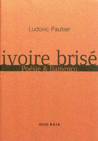 Ivoire brisé : poésie & flamenco