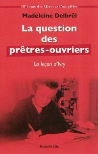 Oeuvres complètes, Volume 10, Textes missionnaires. Volume 4, La question des prêtres-ouvriers : la leçon d'Ivry