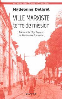 Oeuvres complètes. Volume 11, Ville marxiste, terre de mission : provocation du marxisme à une vocation pour Dieu : rédigé à Ivry de 1933 à 1957