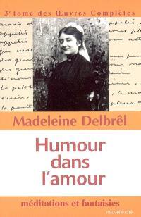 Oeuvres complètes. Volume 3, Humour dans l'amour : méditations et fantaisies