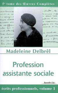 Oeuvres complètes. Volume 5, Profession assistante sociale : écrits professionnels 1 : textes publiés de son vivant