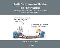 Petit dictionnaire illustré de l'entreprise : à l'usage des enthousiastes, des cyniques et des jeunes diplômés