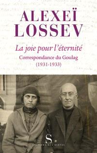 La joie pour l'éternité : correspondance du Goulag (1931-1933)