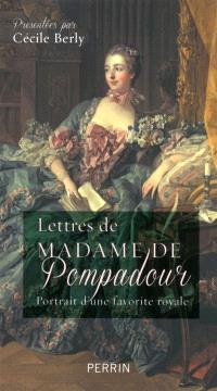 Lettres de Madame de Pompadour : portrait d'une favorite royale
