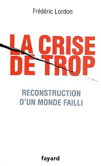 La crise de trop : reconstruction d'un monde failli