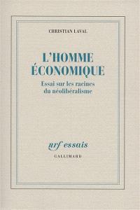 L'homme économique : essai sur les racines du néolibéralisme