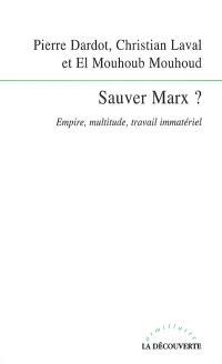 Sauver Marx ? : empire, multitude, travail immatériel