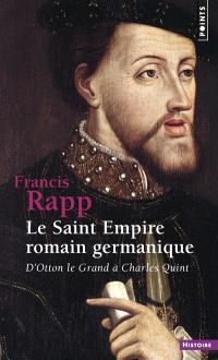 Le Saint Empire romain germanique : d'Otton le Grand à Charles Quint